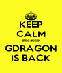 KEEP CALM Because GDRAGON IS BACK - Personalised Poster A4 size