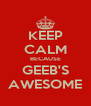 KEEP CALM BECAUSE GEEB'S AWESOME - Personalised Poster A4 size