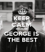 KEEP  CALM  BECAUSE  GEORGE IS  THE BEST - Personalised Poster A4 size