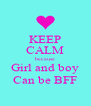 KEEP CALM because Girl and boy Can be BFF - Personalised Poster A4 size