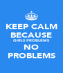 KEEP CALM BECAUSE GIRLS PROBLEMS NO PROBLEMS - Personalised Poster A4 size