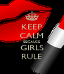 KEEP CALM BECAUSE GIRLS RULE - Personalised Poster A4 size