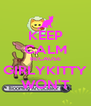 KEEP CALM BECAUSE GIRLYKITTY WON'T - Personalised Poster A4 size
