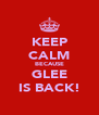 KEEP CALM BECAUSE GLEE IS BACK! - Personalised Poster A4 size