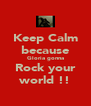 Keep Calm because Gloria gonna Rock your world !! - Personalised Poster A4 size