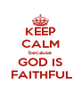 KEEP CALM because GOD IS  FAITHFUL - Personalised Poster A4 size