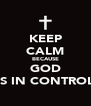 KEEP CALM BECAUSE GOD IS IN CONTROL - Personalised Poster A4 size