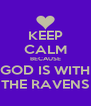 KEEP CALM BECAUSE GOD IS WITH THE RAVENS - Personalised Poster A4 size