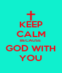 KEEP CALM BECAUSE  GOD WITH YOU - Personalised Poster A4 size