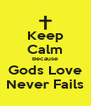 Keep Calm Because Gods Love Never Fails - Personalised Poster A4 size