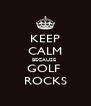 KEEP CALM BECAUSE  GOLF  ROCKS - Personalised Poster A4 size