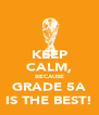 KEEP CALM, BECAUSE GRADE 5A IS THE BEST! - Personalised Poster A4 size
