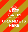 KEEP CALM BECAUSE GRANDE IS HERE - Personalised Poster A4 size