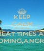 KEEP CALM BECAUSE GREAT TIMES ARE COMING,ANGRA! - Personalised Poster A4 size