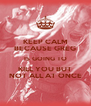 KEEP CALM BECAUSE GREG IS GOING TO KILL YOU BUT NOT ALL AT ONCE - Personalised Poster A4 size