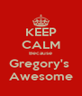 KEEP CALM Because Gregory's  Awesome - Personalised Poster A4 size