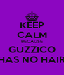 KEEP CALM BECAUSE GUZZICO HAS NO HAIR - Personalised Poster A4 size