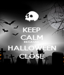 KEEP CALM BECAUSE HALLOWEEN CLOSE - Personalised Poster A4 size