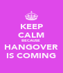 KEEP CALM BECAUSE  HANGOVER IS COMING - Personalised Poster A4 size
