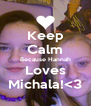 Keep Calm Because Hannah Loves Michala!<3 - Personalised Poster A4 size