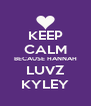 KEEP CALM BECAUSE HANNAH LUVZ KYLEY - Personalised Poster A4 size