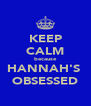 KEEP CALM because HANNAH'S  OBSESSED - Personalised Poster A4 size