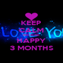 KEEP CALM BECAUSE HAPPY 3 MONTHS - Personalised Poster A4 size