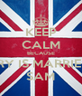 KEEP CALM BECAUSE HARRY IS MARRIED TO SAM - Personalised Poster A4 size