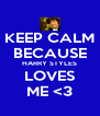 KEEP CALM BECAUSE HARRY STYLES LOVES ME <3 - Personalised Poster A4 size