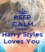 KEEP CALM Because  Harry Styles Loves You  - Personalised Poster A4 size