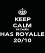 KEEP CALM BECAUSE HAS ROYALLE 20/10 - Personalised Poster A4 size