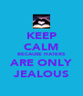 KEEP CALM BECAUSE HATERS ARE ONLY JEALOUS - Personalised Poster A4 size