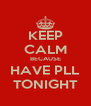 KEEP CALM BECAUSE HAVE PLL TONIGHT - Personalised Poster A4 size