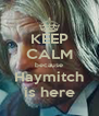 KEEP CALM because Haymitch is here - Personalised Poster A4 size