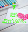 KEEP CALM Because  HAZZA LOVES BAZZA AND TGN - Personalised Poster A4 size