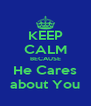 KEEP CALM BECAUSE He Cares about You - Personalised Poster A4 size