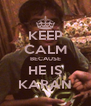 KEEP CALM BECAUSE HE IS KARAN - Personalised Poster A4 size