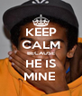 KEEP CALM BECAUSE HE IS MINE  - Personalised Poster A4 size