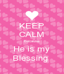 KEEP CALM Because He is my Blessing  - Personalised Poster A4 size