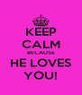 KEEP CALM BECAUSE HE LOVES YOU! - Personalised Poster A4 size