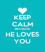 KEEP CALM BECAUSE HE LOVES YOU - Personalised Poster A4 size