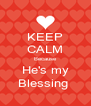 KEEP CALM Because He's my Blessing  - Personalised Poster A4 size