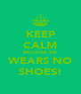 KEEP CALM BECAUSE HE WEARS NO SHOES! - Personalised Poster A4 size