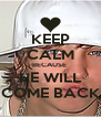 KEEP CALM BECAUSE  HE WILL COME BACK - Personalised Poster A4 size