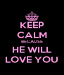 KEEP CALM BECAUSE HE WILL LOVE YOU - Personalised Poster A4 size