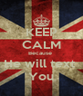 KEEP CALM Because  He will text  You - Personalised Poster A4 size