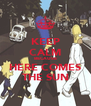 KEEP CALM BECAUSE HERE COMES THE SUN - Personalised Poster A4 size