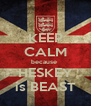 KEEP CALM because  HESKEY is BEAST - Personalised Poster A4 size