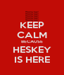 KEEP CALM BECAUSE HESKEY IS HERE - Personalised Poster A4 size