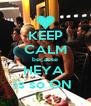 KEEP CALM because HEYA  is so ON  - Personalised Poster A4 size